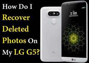 How Do I Recover Deleted Photos On My LG G5