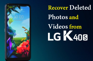 Recover Deleted Photos and Videos from LG K40S