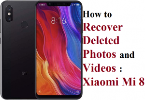 Recover Deleted Photos and Videos from Xiaomi Mi 8