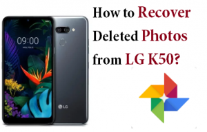 Recover Deleted Photos from LG K50