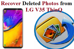 Recover Deleted Photos from LG V35 ThinQ