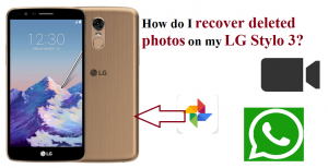 recover deleted photos on my LG Stylo 3