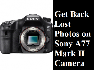 Get Back Lost Photos on Sony A77 Mark II