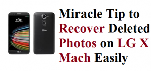 Recover Deleted Photos on LG X Mach