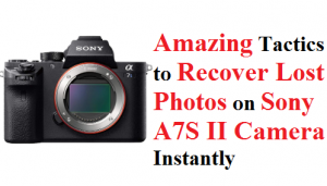 Recover Lost Photos on Sony A7S II