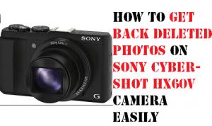 Get Back Deleted Photos on Sony Cyber-Shot HX60V