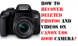 Recover Deleted Photos and Videos on Canon EOS 800D