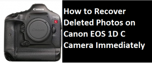 Recover Deleted Photos on Canon EOS 1D C
