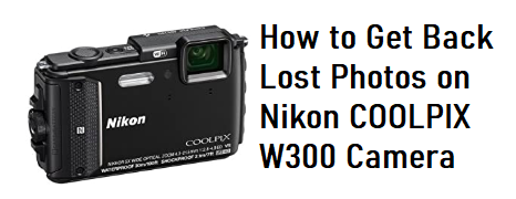 get back lost photos on Nikon COOLPIX W300