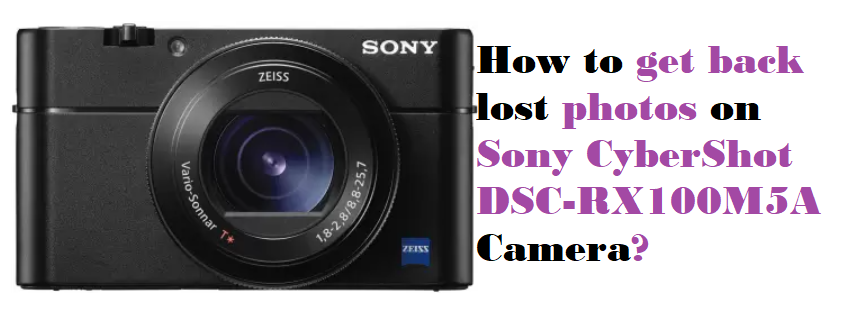 get back lost photos on Sony CyberShot DSC-RX100M5A